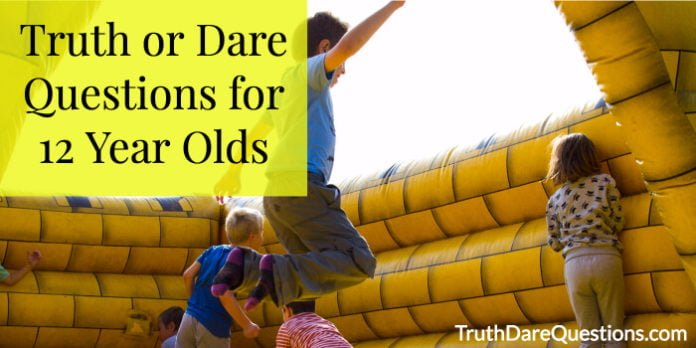 truth or dare questions for 12 year olds