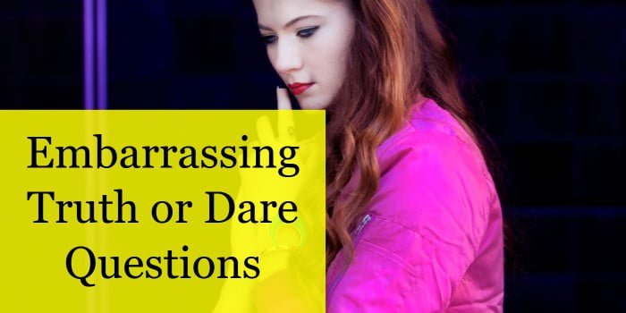 Embarrassing Truth or Dare Questions